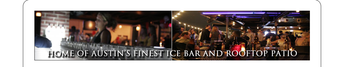 Home of Austin's Finest Ice Bar and Rooftop Patio